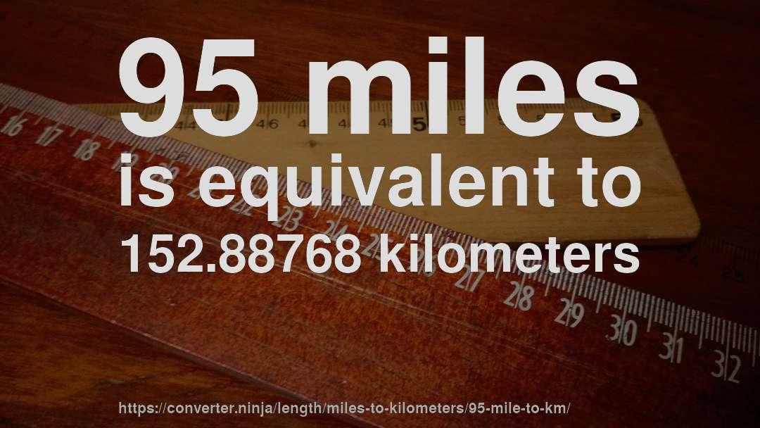 95 Miles Is Equivalent To 152 88768 Kilometers