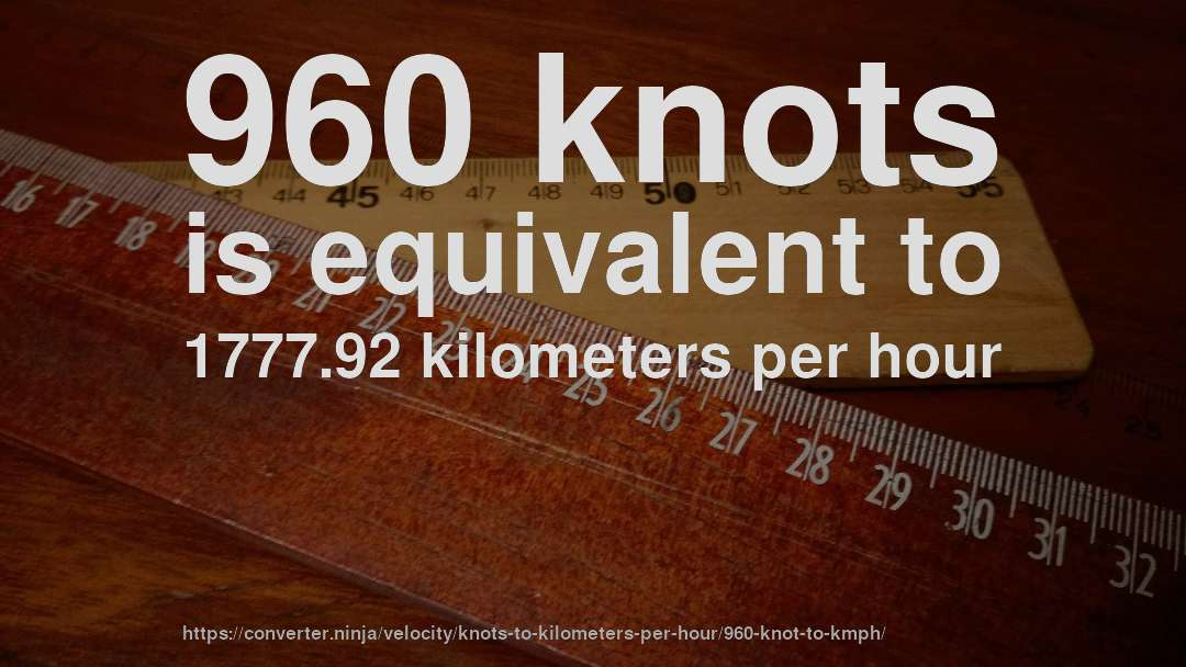 960 knots is equivalent to 1777.92 kilometers per hour