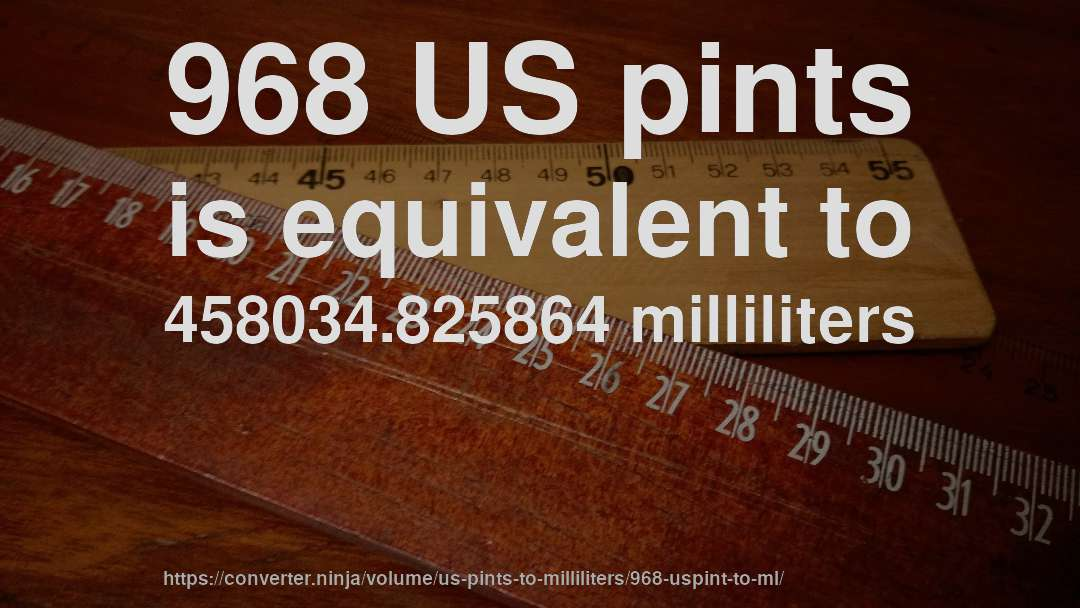 968 US pints is equivalent to 458034.825864 milliliters