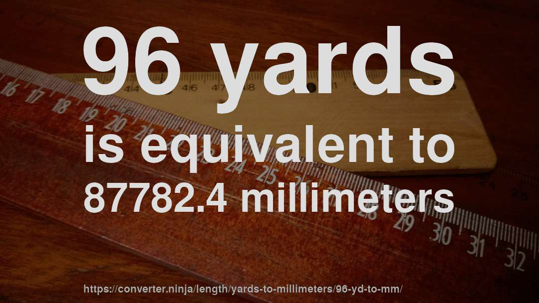 96 yards is equivalent to 87782.4 millimeters