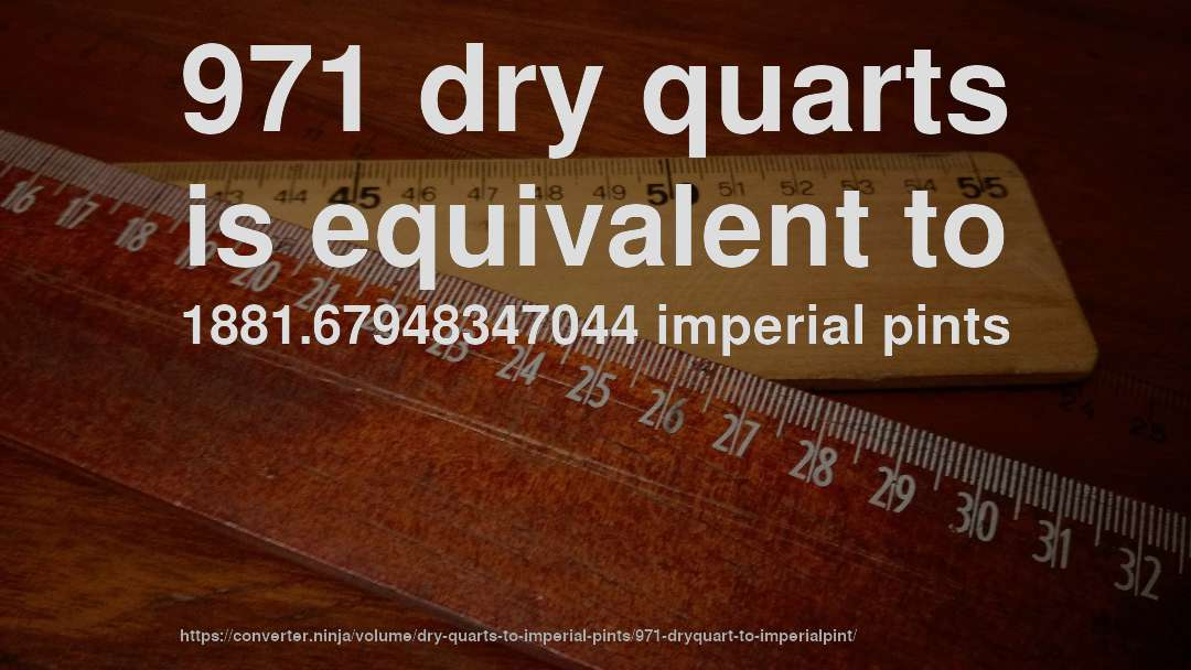 971 dry quarts is equivalent to 1881.67948347044 imperial pints