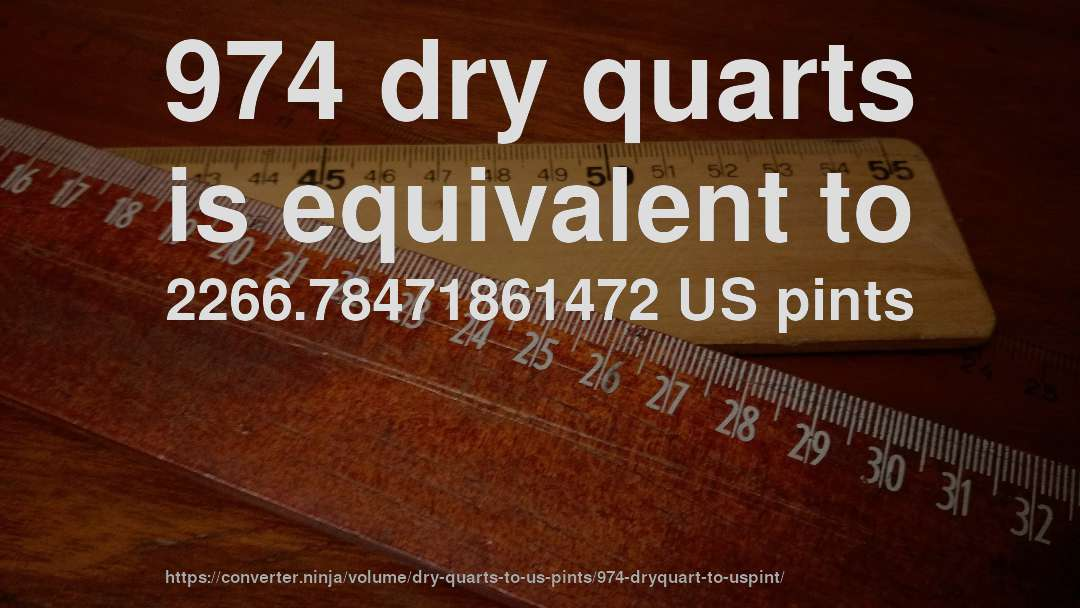 974 dry quarts is equivalent to 2266.78471861472 US pints
