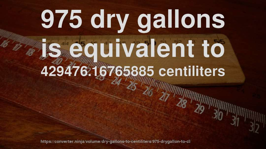 975 dry gallons is equivalent to 429476.16765885 centiliters