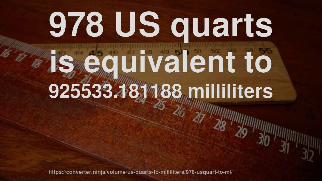 978 US quarts is equivalent to 925533.181188 milliliters