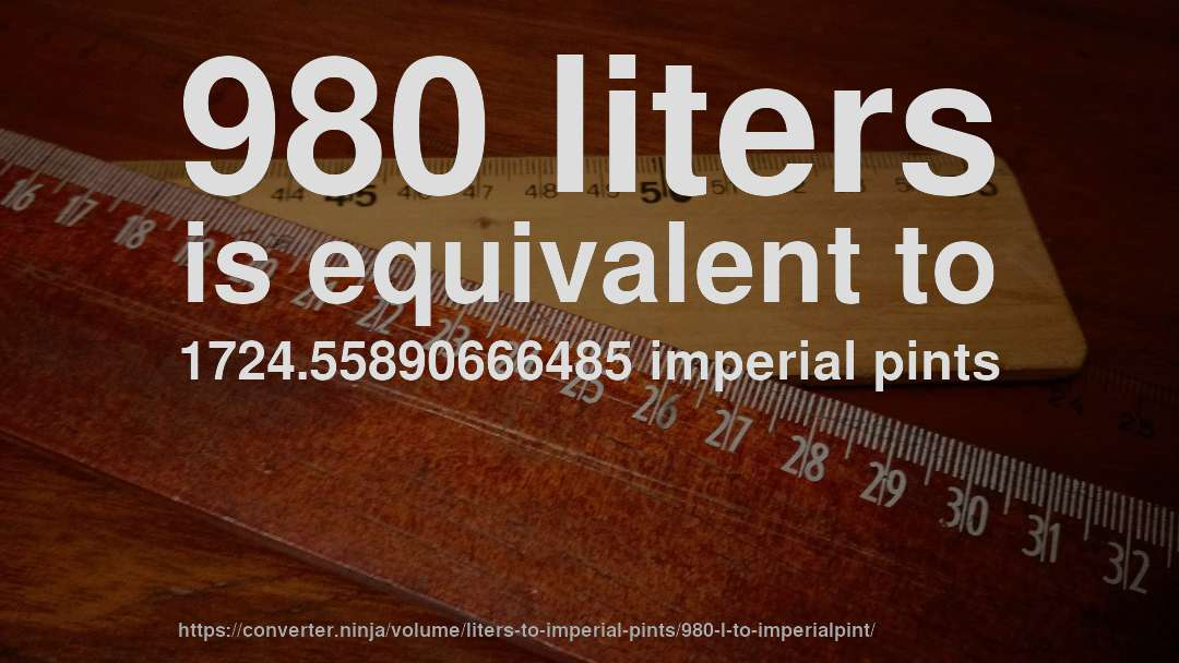 980 liters is equivalent to 1724.55890666485 imperial pints