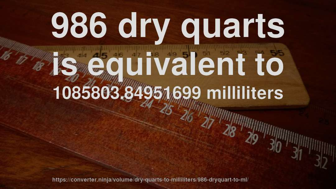 986 dry quarts is equivalent to 1085803.84951699 milliliters