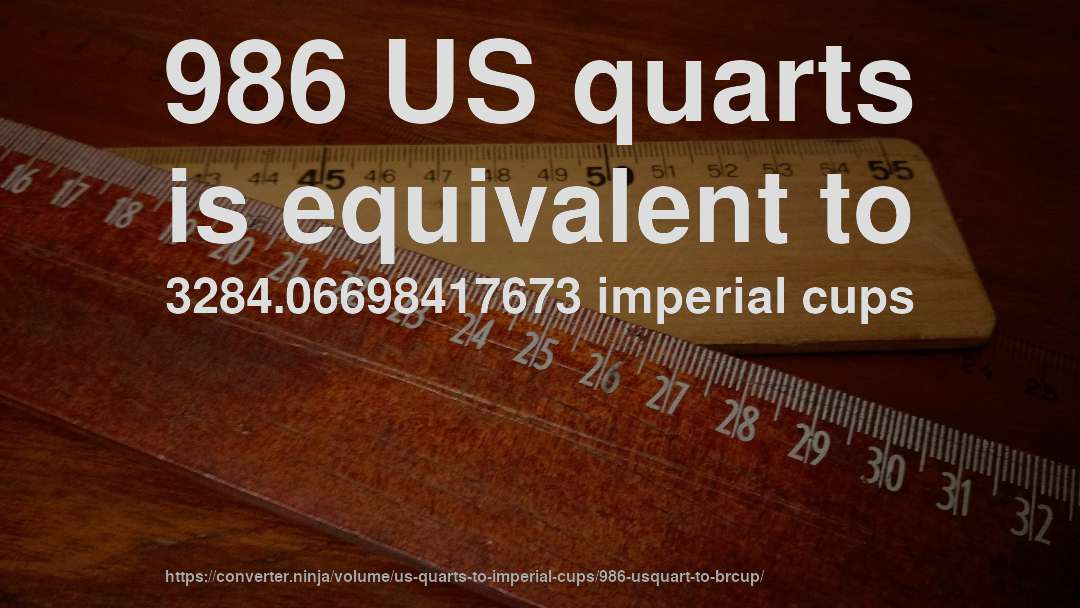 986 US quarts is equivalent to 3284.06698417673 imperial cups