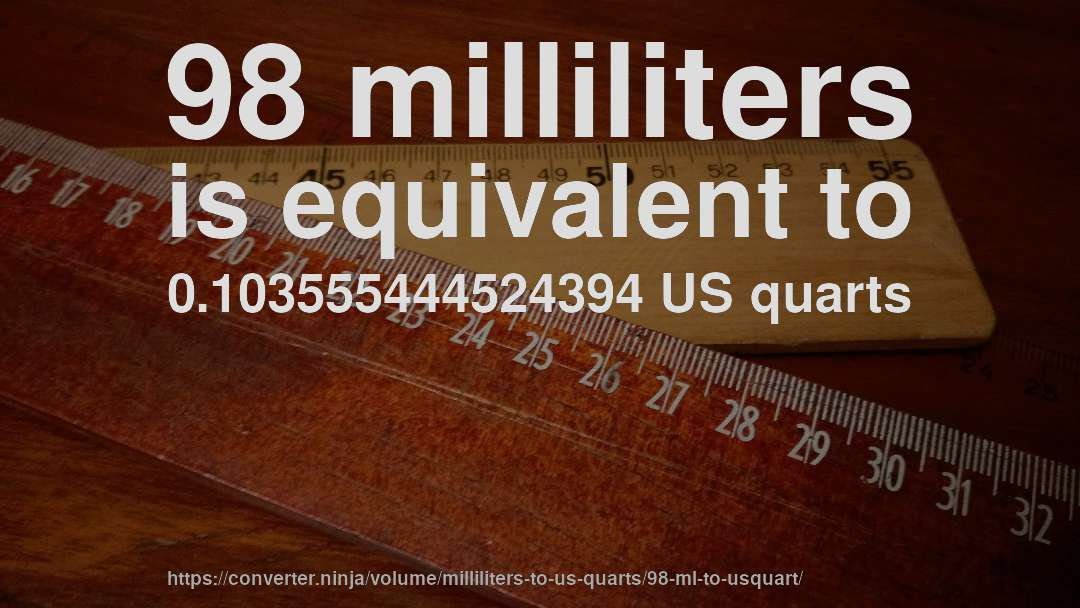 98 milliliters is equivalent to 0.103555444524394 US quarts