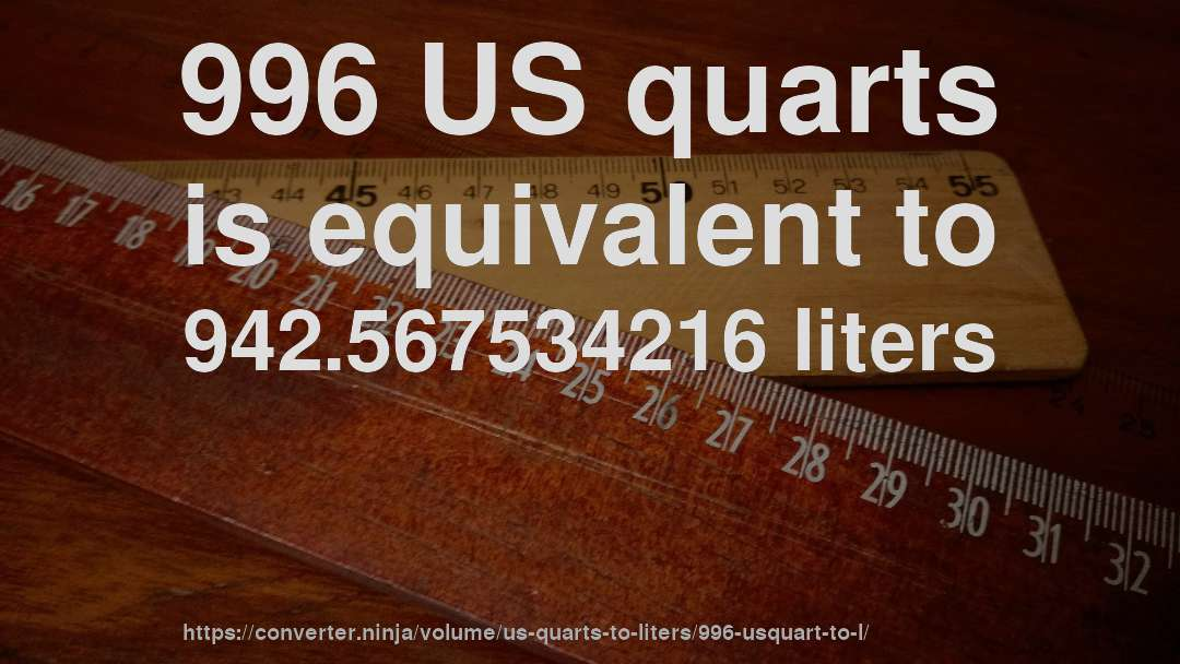 996 US quarts is equivalent to 942.567534216 liters
