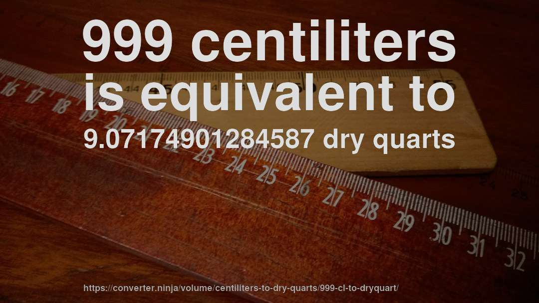 999 centiliters is equivalent to 9.07174901284587 dry quarts