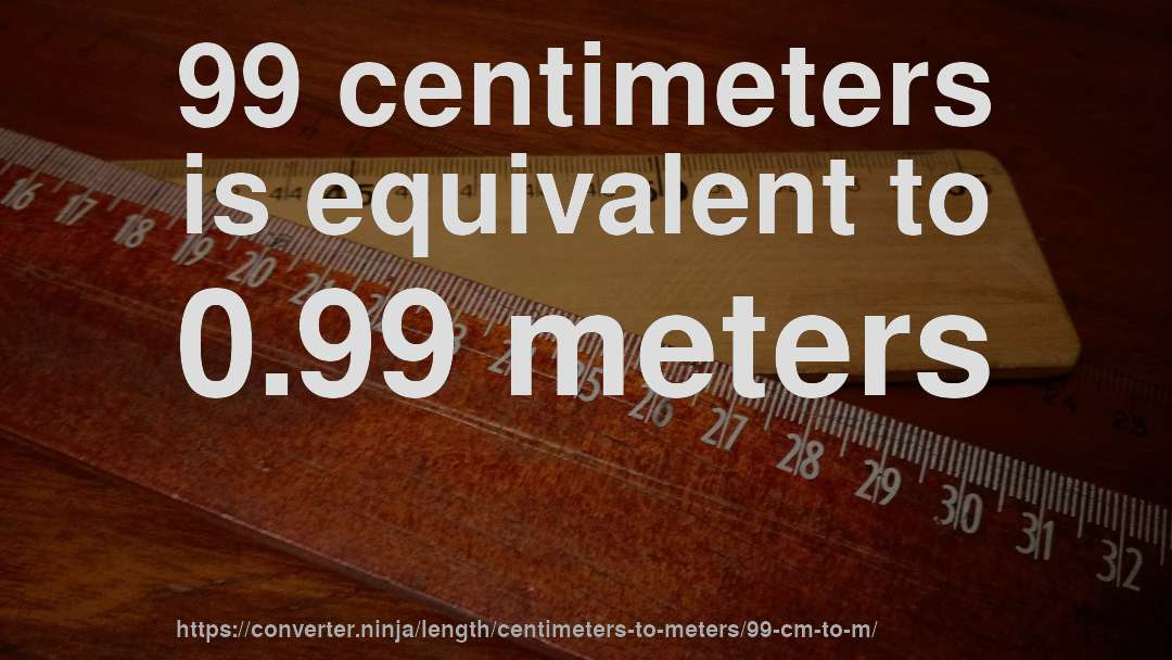 99 Centimeters Is Equivalent To 0 Meters