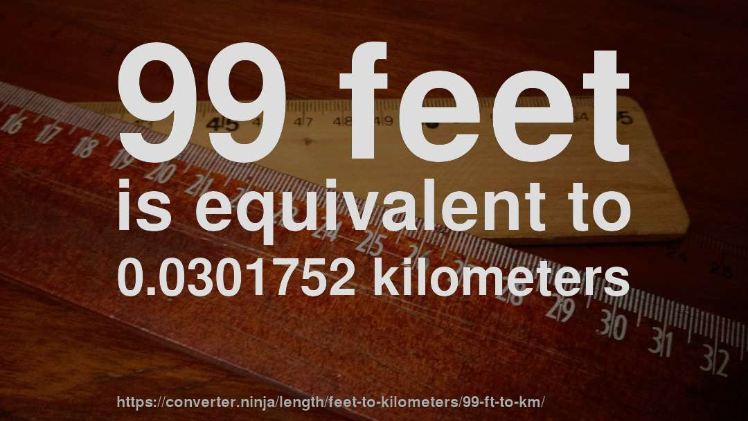 99 Feet Is Equivalent To 0 0301752 Kilometers