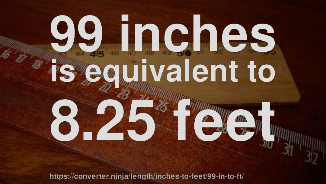 99 Inches Is Equivalent To 825 Feet