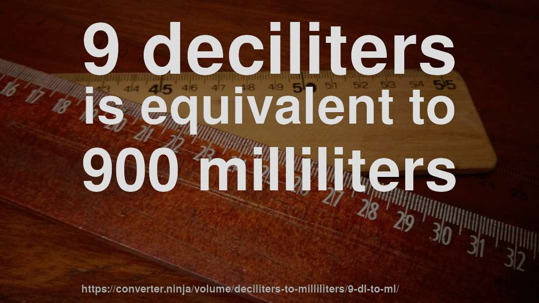 9 Dl To Ml How Much Is 9 Deciliters In Milliliters Convert A decilitre (or deciliter), abbreviated dl or dl, is one tenth of a litre, or 10^?4 m^3, or 100 millilitre. units converter ninja