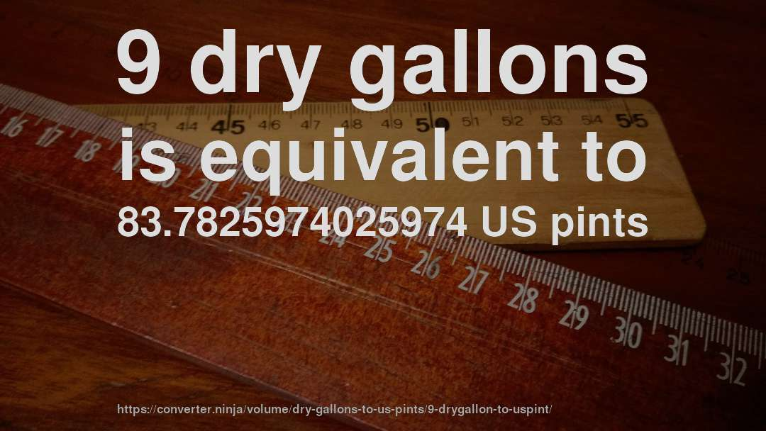 9 dry gallons is equivalent to 83.7825974025974 US pints
