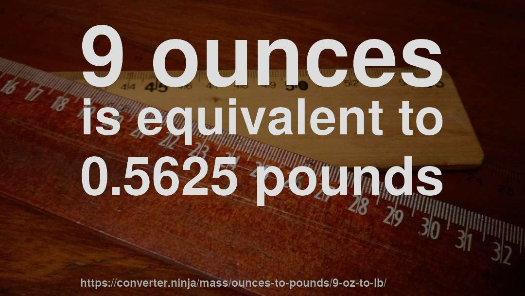 9 oz to lb - How much is 9 ounces in pounds? [CONVERT] ✓